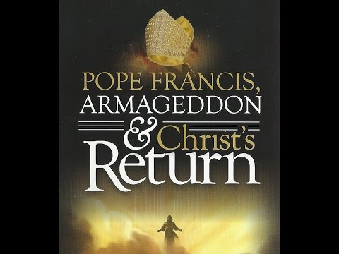 JVI-Pope Francis, Armageddon & Christs Return