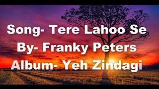 Song- Tere Lahoo SeBy- Franky PetersAlbum- Yeh ZindagiAdd Me on Facebook- http://bit.ly/amanronilFBFollow Me on Twitter- http://bit.ly/amanronilTWTFollow Me on Instagram- http://bit.ly/amanronilInsta