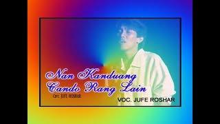 Jufe Roshar ~ Nan Kanduang Cando Rang Lain