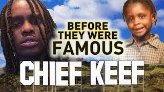 CHIEF KEEF - Before They Were Famous - UPDATED - The Dedication