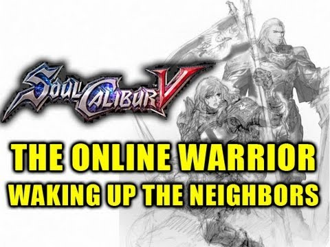 Soul Calibur 5: The Online Warrior Episode 16 'Waking Up the Neighbors'
