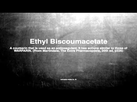 Medical vocabulary: What does Ethyl Biscoumacetate mean