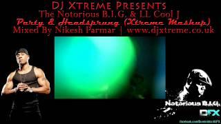 Party & Headsprung (Xtreme Mashup) - The Notorious B.I.G. & LL Cool J - DJ Xtreme