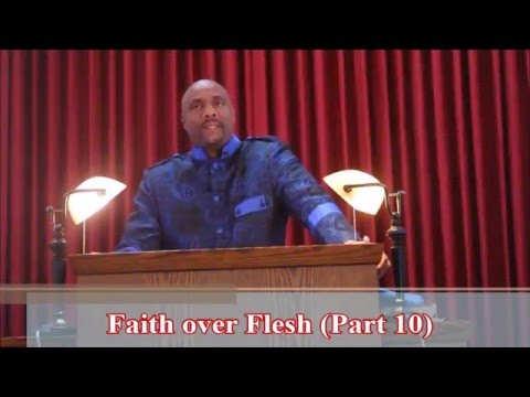 Faith over Flesh (Part 10)