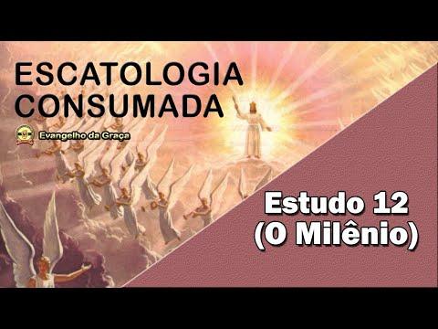 O MILÊNIO | ESTUDO 12 | ESCATOLOGIA CONSUMADA