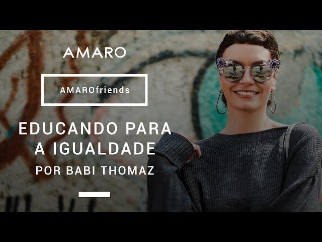 #AMAROfriends | Educando para a igualdade por Babi Thomaz - Amaro