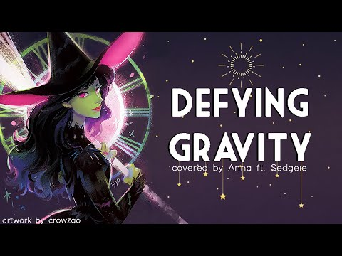 Defying Gravity (from Wicked) 【covered by Anna ft. Sedgeie】