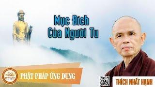 Mục Đích Của Người Tu - Thiền Sư Thích Nhất Hạnh