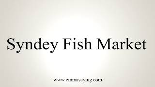 Learn how to say Syndey Fish Market with EmmaSaying free pronunciation tutorials.http://www.emmasaying.com