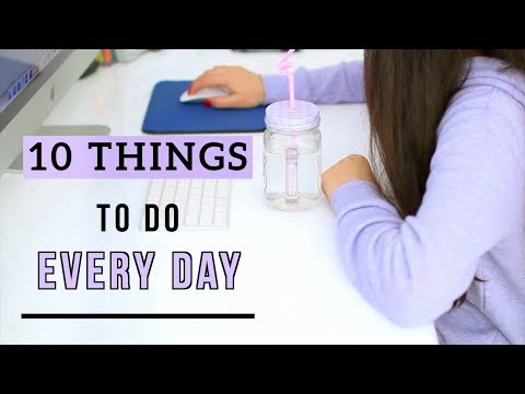 10 Things You Should Do Everyday In 2019 | Healthy Habits To Do Daily!