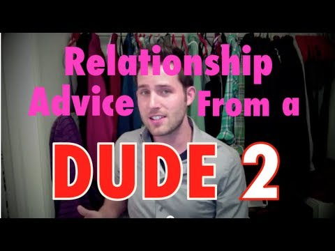 Relationship Advice From a Dude: 2