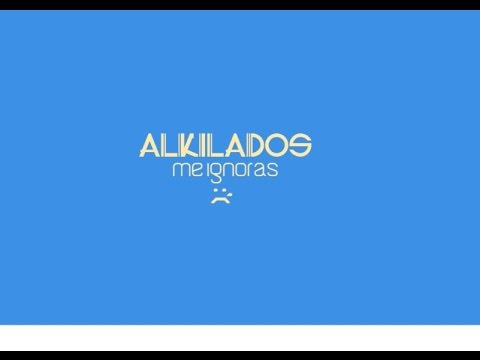Alkilados - Me Ignoras