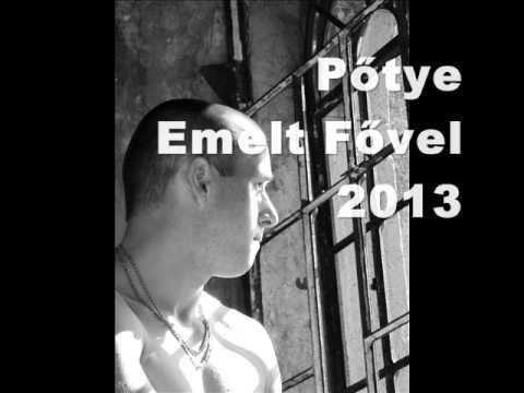 Pőtye--Emelt Fővel..2013