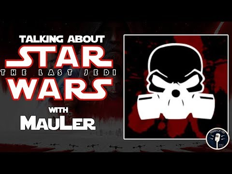 Talking About The Last Jedi With Mauler