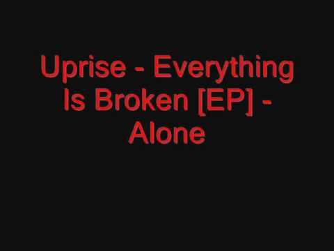uprise - Artist: Uprise Song: Alone Album: Everything Is Broken [EP]