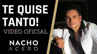 TE QUISE TANTO Nacho Acero