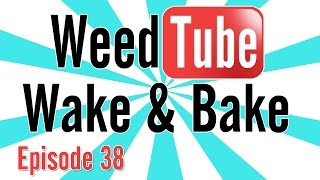 WEEDTUBE WAKE & BAKE! - (Episode 38) by Strain Central