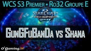 GunGFuBanDa vs Shana - WCS S3 Premier League - Ro32 - Groupe E