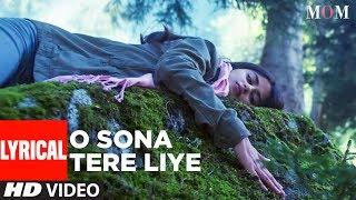 Video MOM: O Sona Tere Liye Lyrical Video | AR Rahman |Sridevi Kapoor, Akshaye Khanna, Nawazuddin Siddiqui MP3, 3GP, MP4, WEBM, AVI, FLV Juni 2017