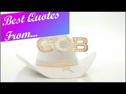 Best Quotes From...GCB 🤠