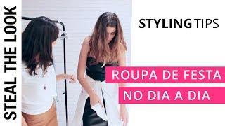 Como Reutilizar Roupas de Festa no Dia-a-Dia | Steal The Look Styling Tips