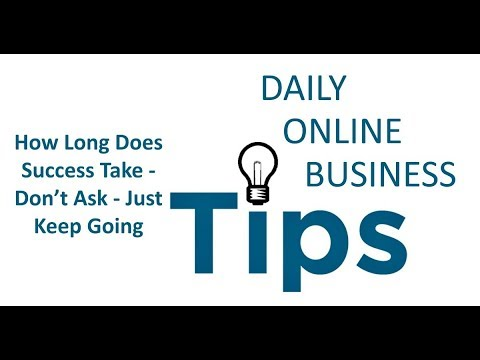 , title : 'Daily Online Business Tips - How Long Does Success Take - Don't Ask - Just Keep Going'