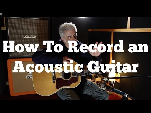 How To Record Acoustic Guitar: Mic Placement, EQ and Compression