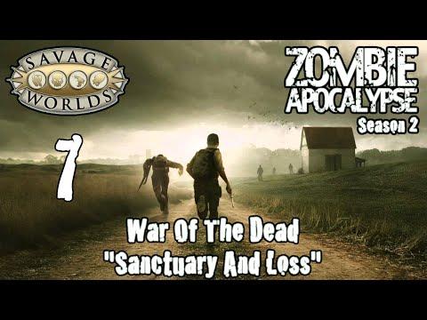 "Savage Worlds, Zombie Apocalypse Season 2, Episode 7, ""War of the Dead, Sanctuary & Loss"""