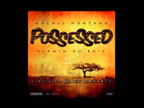 Machel Montano, Kerwin Du Bois feat. Ladysmith Black Mambazo – Possessed