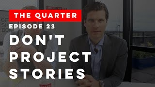The Quarter Episode 23: Don't Project Stories