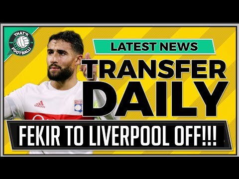 FEKIR TO LIVERPOOL TRANSFER OFF!!! LATEST TRANSFER NEWS