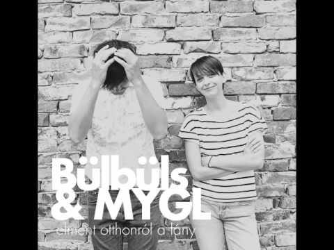 Bülbüls & MYGL - Elment otthonról a lány