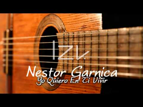 Nestor Garnica - Yo Quiero En Ti Vivir