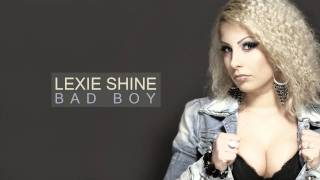 Lexie Shine - Bad Boy