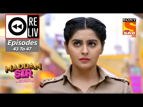 Weekly ReLIV - Maddam Sir - 10th August To 14th August 2020 - Episodes 43 To 47