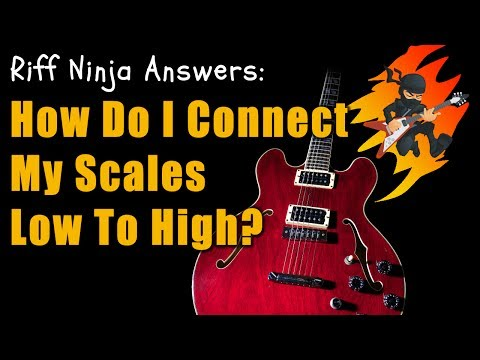 How Do I Connect Guitar Scales From Low to High?