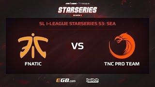 Fnatic vs TNC Pro Team, Game 2, SL i-League StarSeries Season 3, SEA