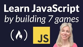 Learn JavaScript by Building 7 Games - Full Course
