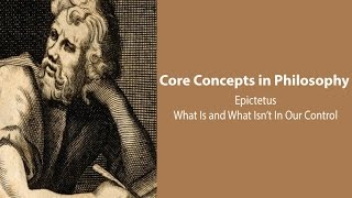 Philosophy Core Concepts: Epictetus, What Is And What Isn't In Our Control
