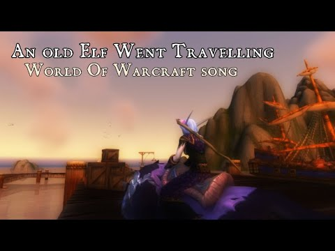 Sharm ~ An Old Elf Went Travelling (World of Warcraft Song)