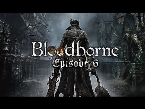 Bloodborne - Episode 6 [Such Gangly Arms!] - Green Tunic Gaming