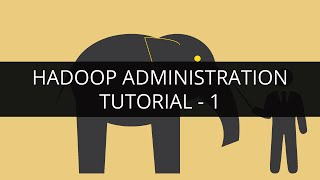 Hadoop Administration | Hadoop Admin Tutorial For Beginners- 1