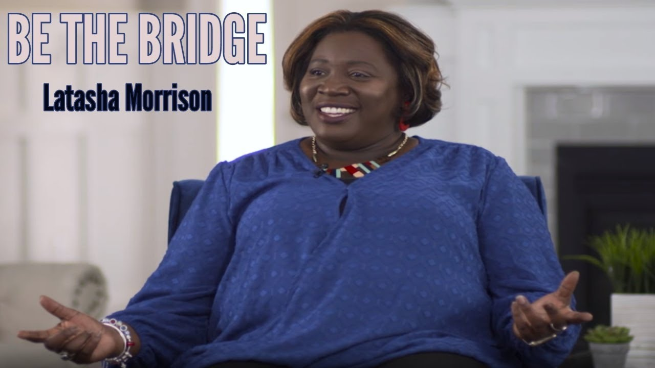 Be the Bridge / LATASHA MORRISON