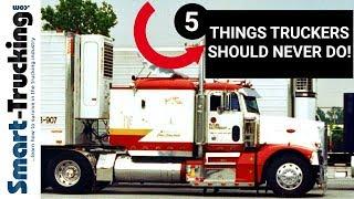 Video 5 THINGS TRUCK DRIVERS SHOULD NEVER DO! MP3, 3GP, MP4, WEBM, AVI, FLV Juni 2019