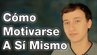 Video: Cómo Motivarse A Sí Mismo