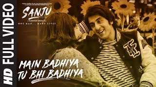 Video SANJU: Main Badhiya Tu Bhi Badhiya Full Video Song | Ranbir Kapoor | Sonam Kapoor MP3, 3GP, MP4, WEBM, AVI, FLV Oktober 2018