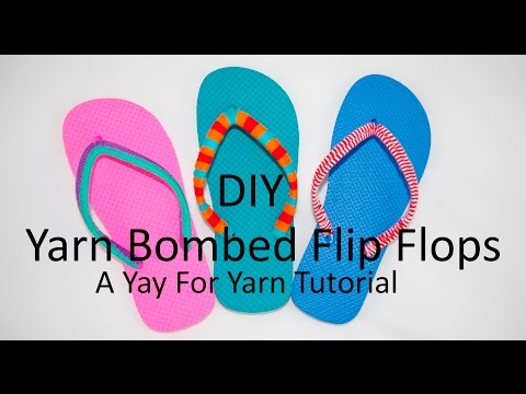 DIY Yarn Bombed Flip Flops - 3 Different Styles / Yay For Yarn