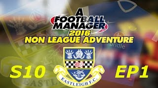 Non League Adventure Season 10 Ep 1 TRANSFER SPECIAL!!! Football Manager 2016 @Eastleigh