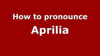 Aprilia Italy  city photos : How to pronounce Aprilia (Italian/Italy) - PronounceNames.com