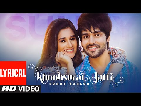 Khoobsurat Jatti (Full Lyrical Song) Sunny Kahlon Ft Kanika Maan   Johnyy Vick, Rammi Dodher